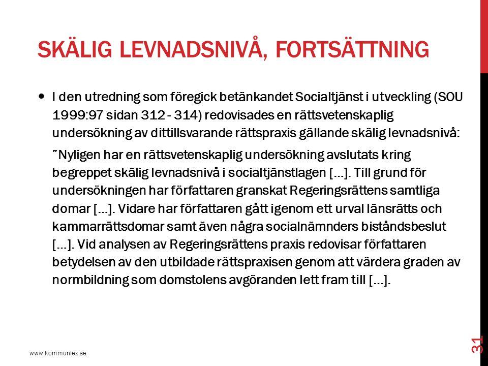 SKÄLIG LEVNADSNIVÅ, FORTSÄTTNING www.kommunlex.se 31 I den utredning som föregick betänkandet Socialtjänst i utveckling (SOU 1999:97 sidan 312 - 314)