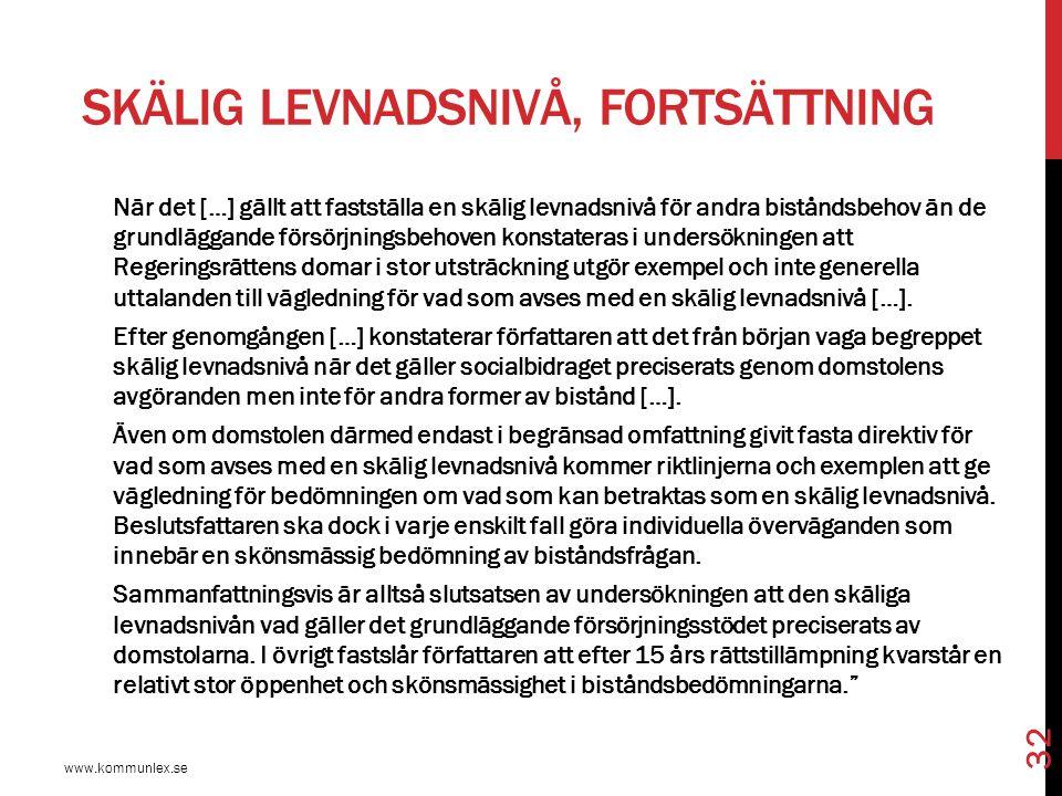 SKÄLIG LEVNADSNIVÅ, FORTSÄTTNING www.kommunlex.se 32 När det […] gällt att fastställa en skälig levnadsnivå för andra biståndsbehov än de grundläggand