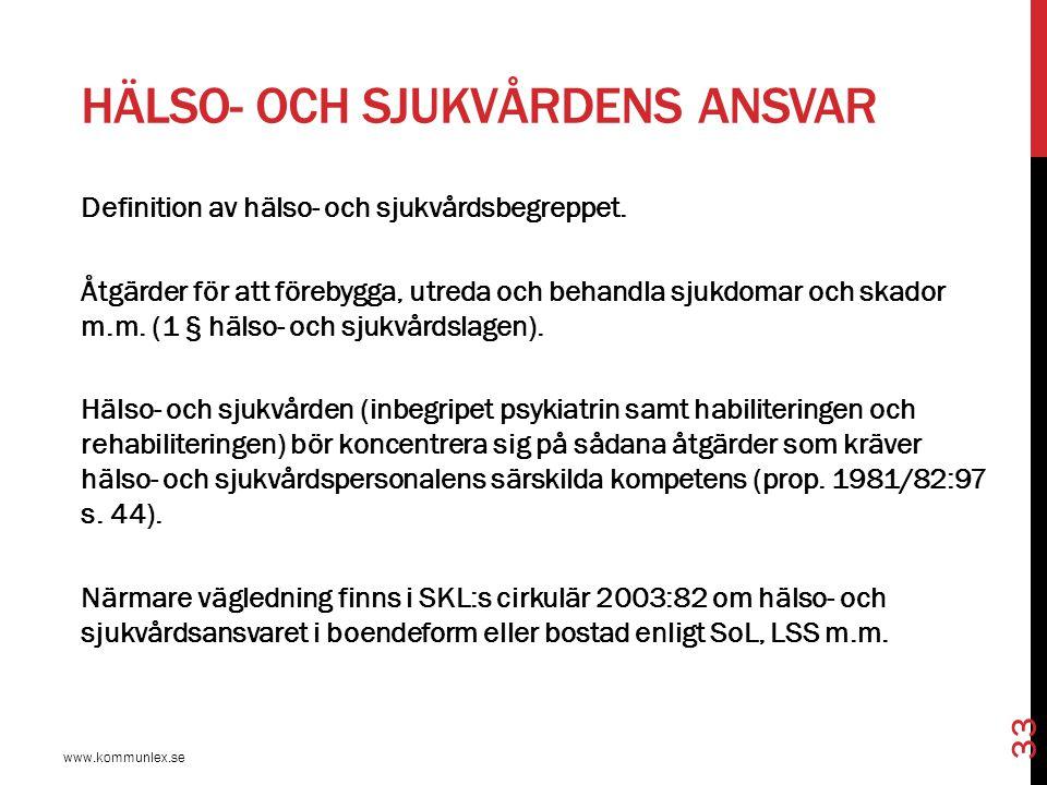 HÄLSO- OCH SJUKVÅRDENS ANSVAR www.kommunlex.se 33 Definition av hälso- och sjukvårdsbegreppet. Åtgärder för att förebygga, utreda och behandla sjukdom