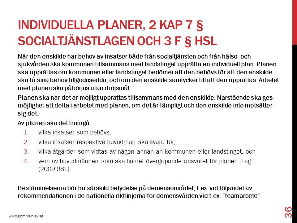 INDIVIDUELLA PLANER, 2 KAP 7 § SOCIALTJÄNSTLAGEN OCH 3 F § HSL När den enskilde har behov av insatser både från socialtjänsten och från hälso- och sju
