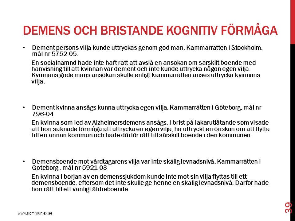 DEMENS OCH BRISTANDE KOGNITIV FÖRMÅGA www.kommunlex.se 39 Dement persons vilja kunde uttryckas genom god man, Kammarrätten i Stockholm, mål nr 5752-05