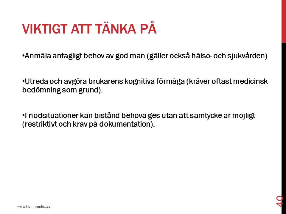 VIKTIGT ATT TÄNKA PÅ www.kommunlex.se 40 Anmäla antagligt behov av god man (gäller också hälso- och sjukvården). Utreda och avgöra brukarens kognitiva