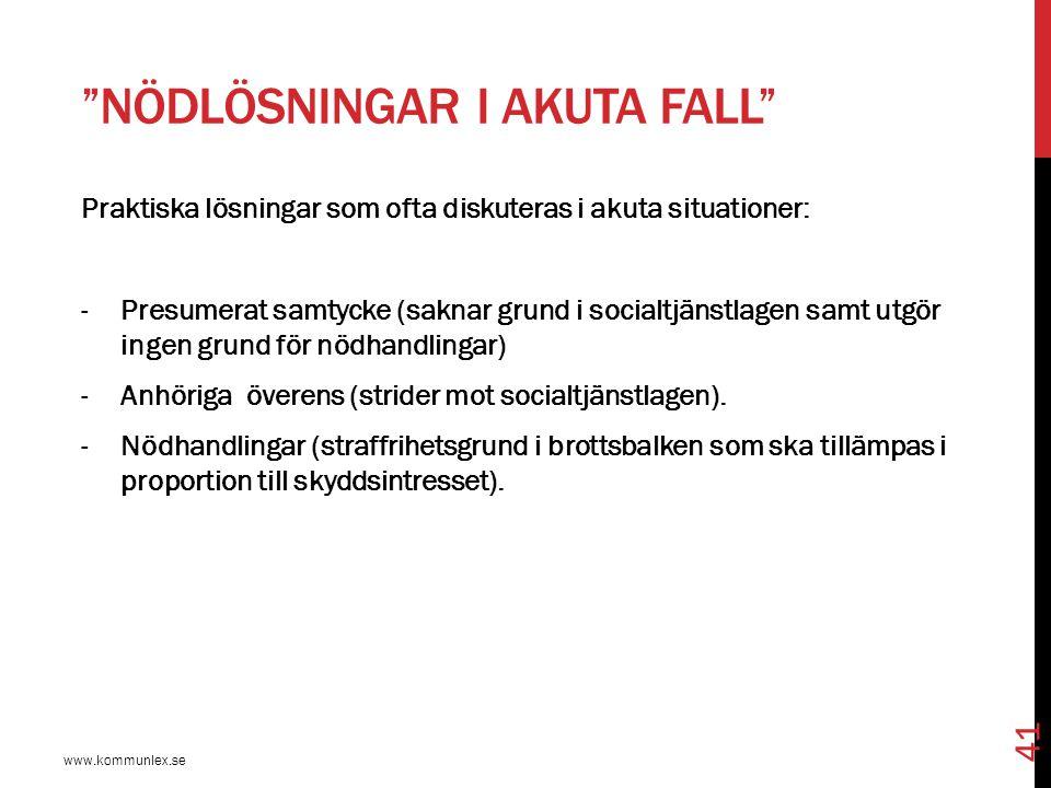 """""""NÖDLÖSNINGAR I AKUTA FALL"""" www.kommunlex.se 41 Praktiska lösningar som ofta diskuteras i akuta situationer: -Presumerat samtycke (saknar grund i soci"""