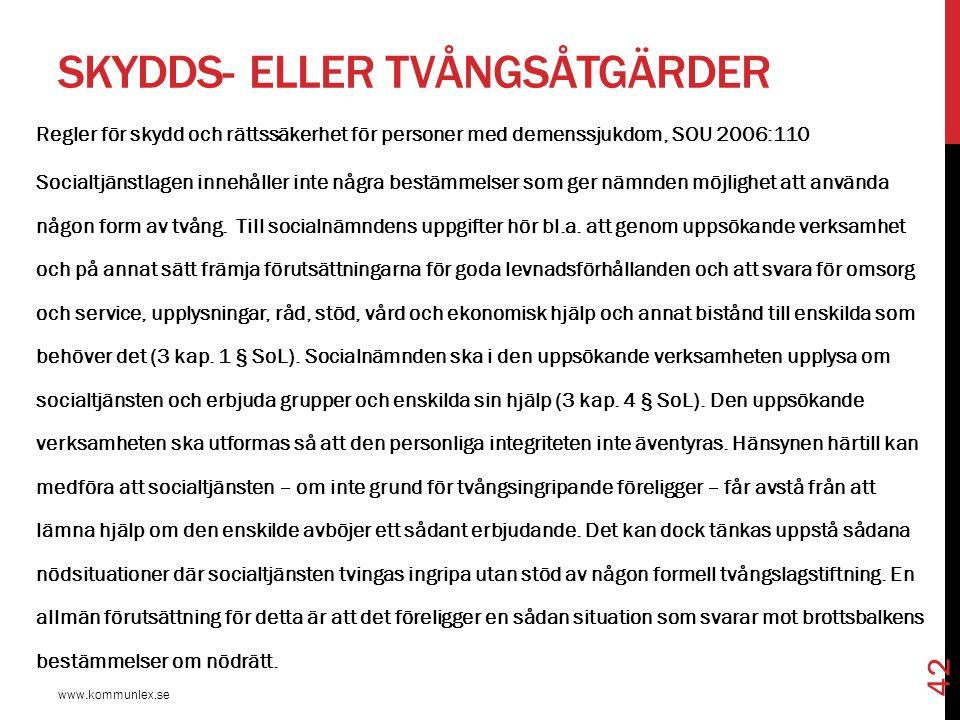 SKYDDS- ELLER TVÅNGSÅTGÄRDER www.kommunlex.se 42 Regler för skydd och rättssäkerhet för personer med demenssjukdom, SOU 2006:110 Socialtjänstlagen inn