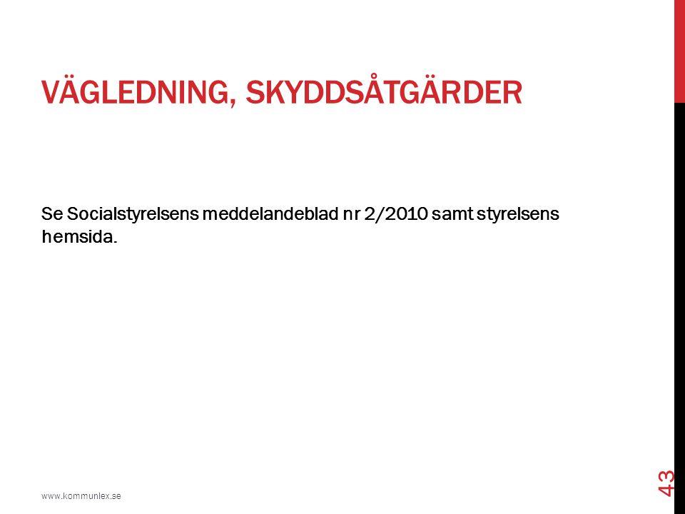 VÄGLEDNING, SKYDDSÅTGÄRDER www.kommunlex.se 43 Se Socialstyrelsens meddelandeblad nr 2/2010 samt styrelsens hemsida.