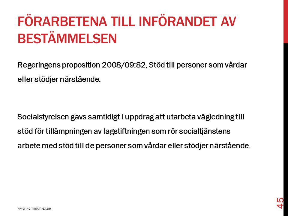 FÖRARBETENA TILL INFÖRANDET AV BESTÄMMELSEN www.kommunlex.se 45 Regeringens proposition 2008/09:82, Stöd till personer som vårdar eller stödjer närstå