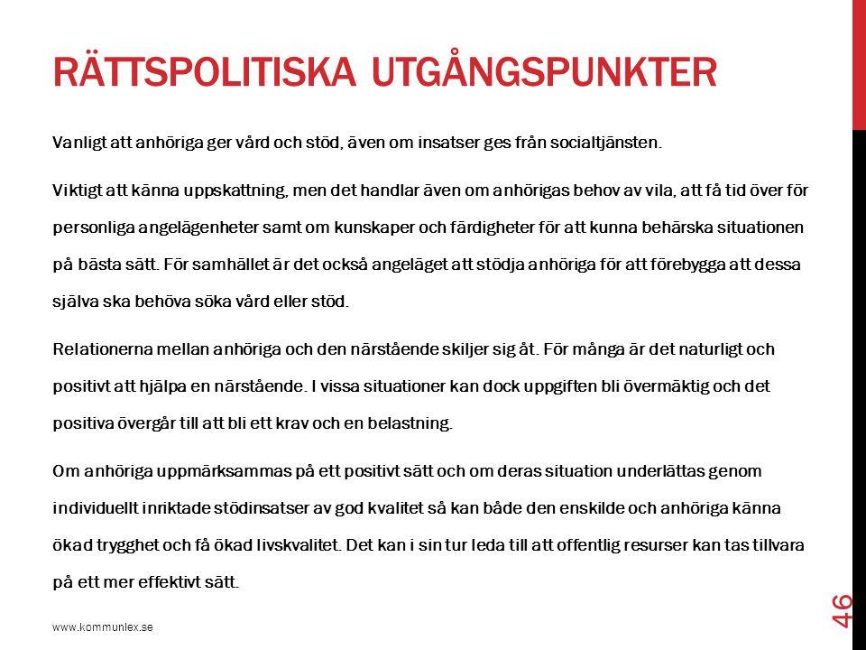RÄTTSPOLITISKA UTGÅNGSPUNKTER www.kommunlex.se 46 Vanligt att anhöriga ger vård och stöd, även om insatser ges från socialtjänsten. Viktigt att känna