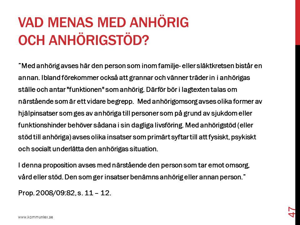 """VAD MENAS MED ANHÖRIG OCH ANHÖRIGSTÖD? www.kommunlex.se 47 """"Med anhörig avses här den person som inom familje- eller släktkretsen bistår en annan. Ibl"""