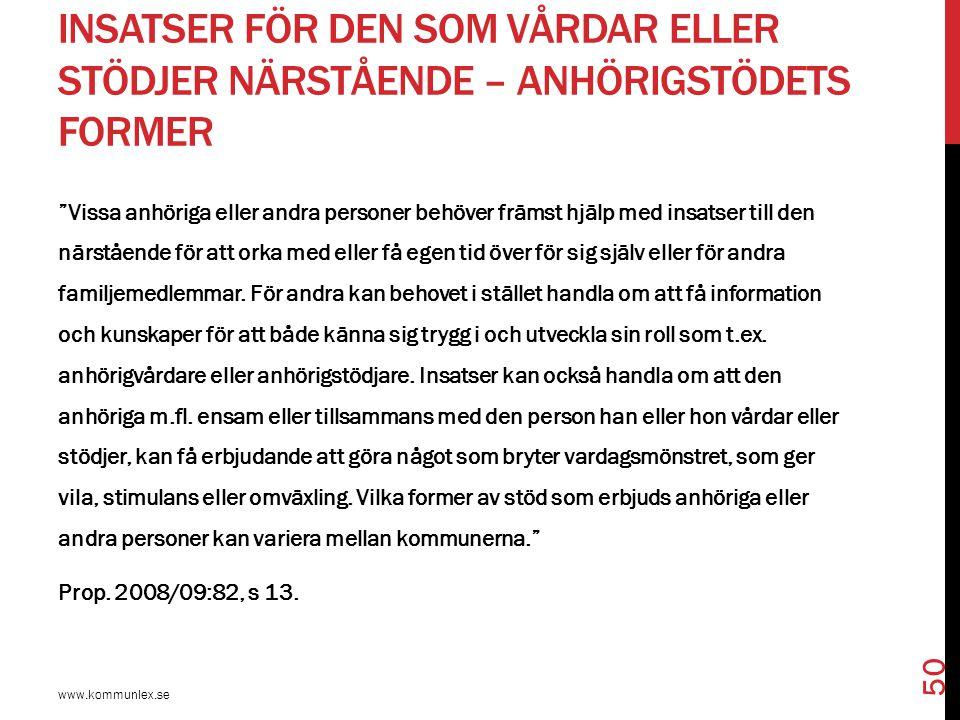 """INSATSER FÖR DEN SOM VÅRDAR ELLER STÖDJER NÄRSTÅENDE – ANHÖRIGSTÖDETS FORMER www.kommunlex.se 50 """"Vissa anhöriga eller andra personer behöver främst h"""