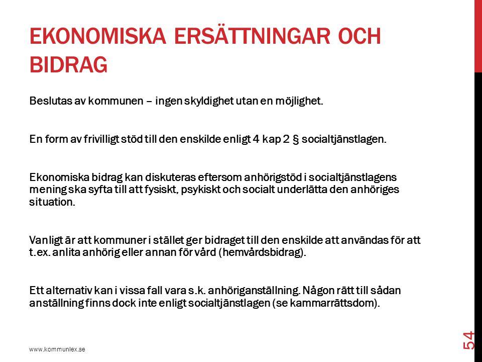 EKONOMISKA ERSÄTTNINGAR OCH BIDRAG www.kommunlex.se 54 Beslutas av kommunen – ingen skyldighet utan en möjlighet. En form av frivilligt stöd till den