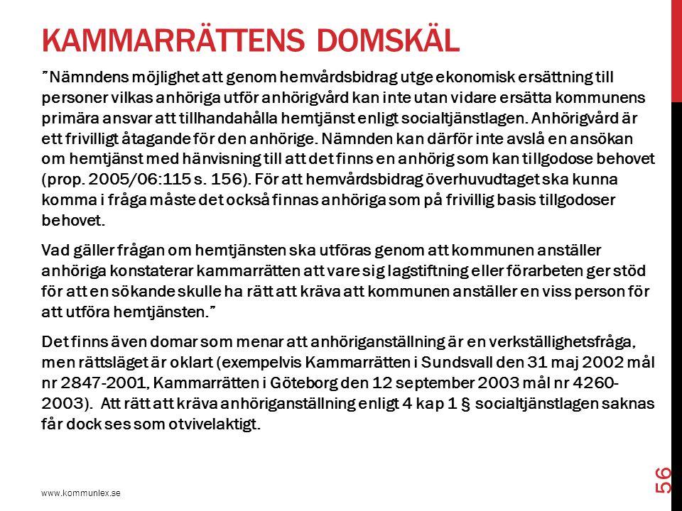 """KAMMARRÄTTENS DOMSKÄL www.kommunlex.se 56 """"Nämndens möjlighet att genom hemvårdsbidrag utge ekonomisk ersättning till personer vilkas anhöriga utför a"""