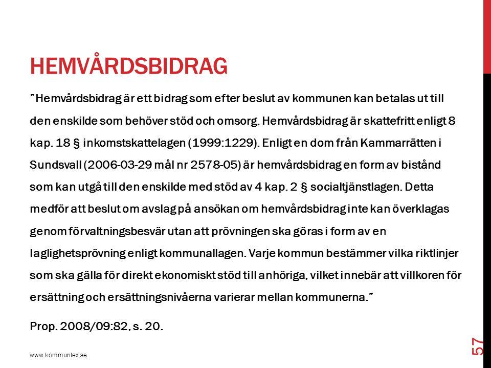 """HEMVÅRDSBIDRAG www.kommunlex.se 57 """"Hemvårdsbidrag är ett bidrag som efter beslut av kommunen kan betalas ut till den enskilde som behöver stöd och om"""