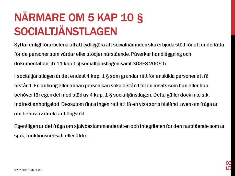 NÄRMARE OM 5 KAP 10 § SOCIALTJÄNSTLAGEN www.kommunlex.se 58 Syftar enligt förarbetena till att tydliggöra att socialnämnden ska erbjuda stöd för att u