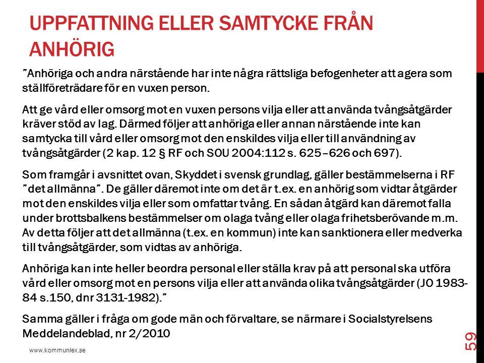 """UPPFATTNING ELLER SAMTYCKE FRÅN ANHÖRIG www.kommunlex.se 59 """"Anhöriga och andra närstående har inte några rättsliga befogenheter att agera som ställfö"""