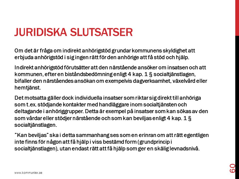 JURIDISKA SLUTSATSER www.kommunlex.se 60 Om det är fråga om indirekt anhörigstöd grundar kommunens skyldighet att erbjuda anhörigstöd i sig ingen rätt