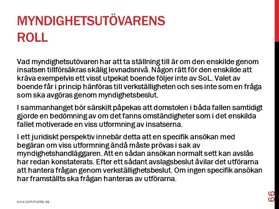 MYNDIGHETSUTÖVARENS ROLL www.kommunlex.se 66 Vad myndighetsutövaren har att ta ställning till är om den enskilde genom insatsen tillförsäkras skälig l