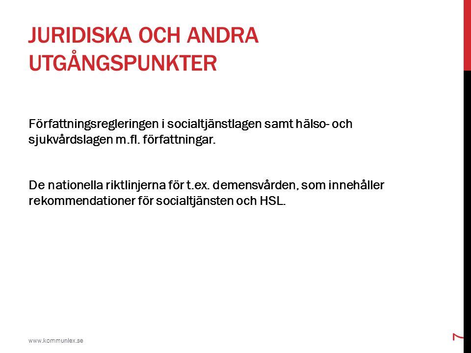 JURIDISKA OCH ANDRA UTGÅNGSPUNKTER www.kommunlex.se 7 Författningsregleringen i socialtjänstlagen samt hälso- och sjukvårdslagen m.fl. författningar.