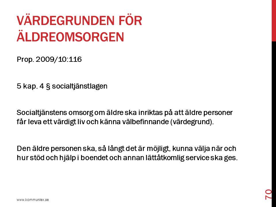 VÄRDEGRUNDEN FÖR ÄLDREOMSORGEN www.kommunlex.se 70 Prop. 2009/10:116 5 kap. 4 § socialtjänstlagen Socialtjänstens omsorg om äldre ska inriktas på att