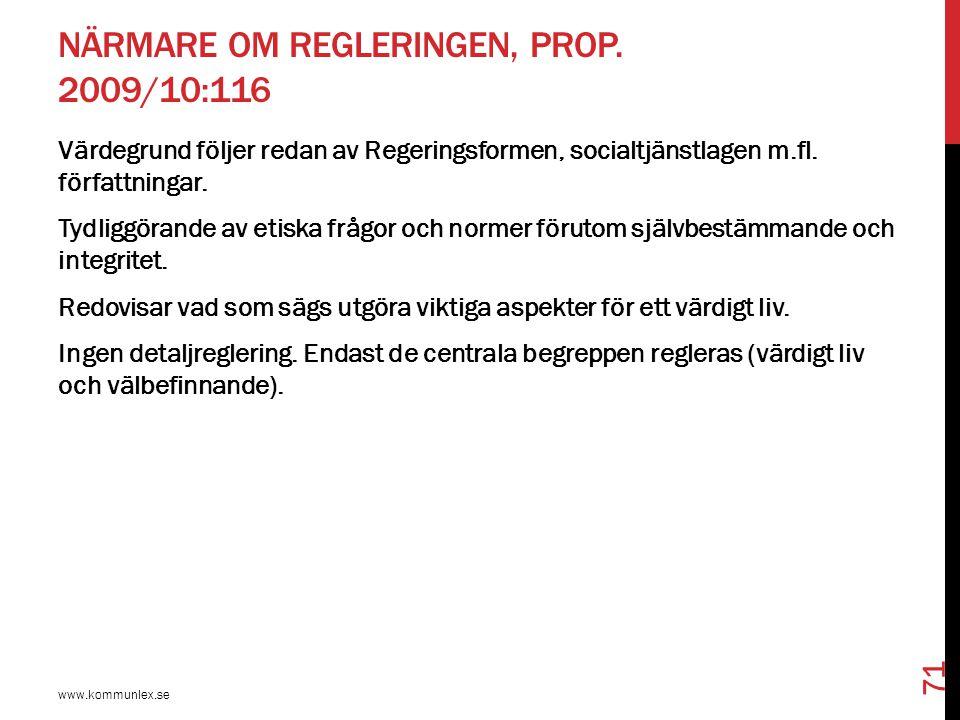 NÄRMARE OM REGLERINGEN, PROP. 2009/10:116 www.kommunlex.se 71 Värdegrund följer redan av Regeringsformen, socialtjänstlagen m.fl. författningar. Tydli