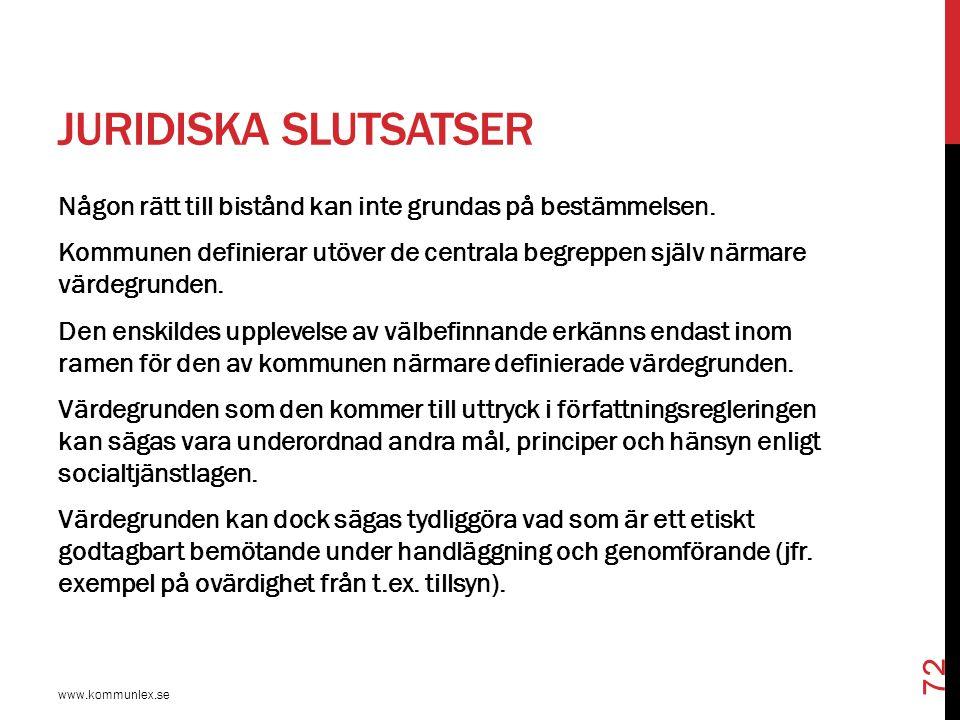 JURIDISKA SLUTSATSER www.kommunlex.se 72 Någon rätt till bistånd kan inte grundas på bestämmelsen. Kommunen definierar utöver de centrala begreppen sj