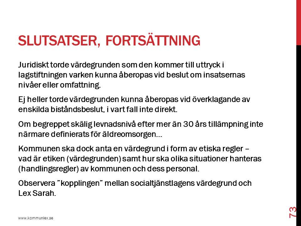 SLUTSATSER, FORTSÄTTNING www.kommunlex.se 73 Juridiskt torde värdegrunden som den kommer till uttryck i lagstiftningen varken kunna åberopas vid beslu