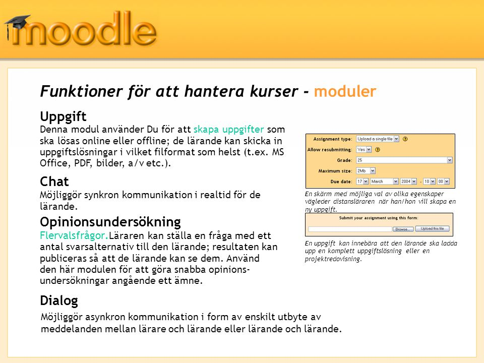 Funktioner för att hantera kurser - moduler Uppgift Denna modul använder Du för att skapa uppgifter som ska lösas online eller offline; de lärande kan skicka in uppgiftslösningar i vilket filformat som helst (t.ex.