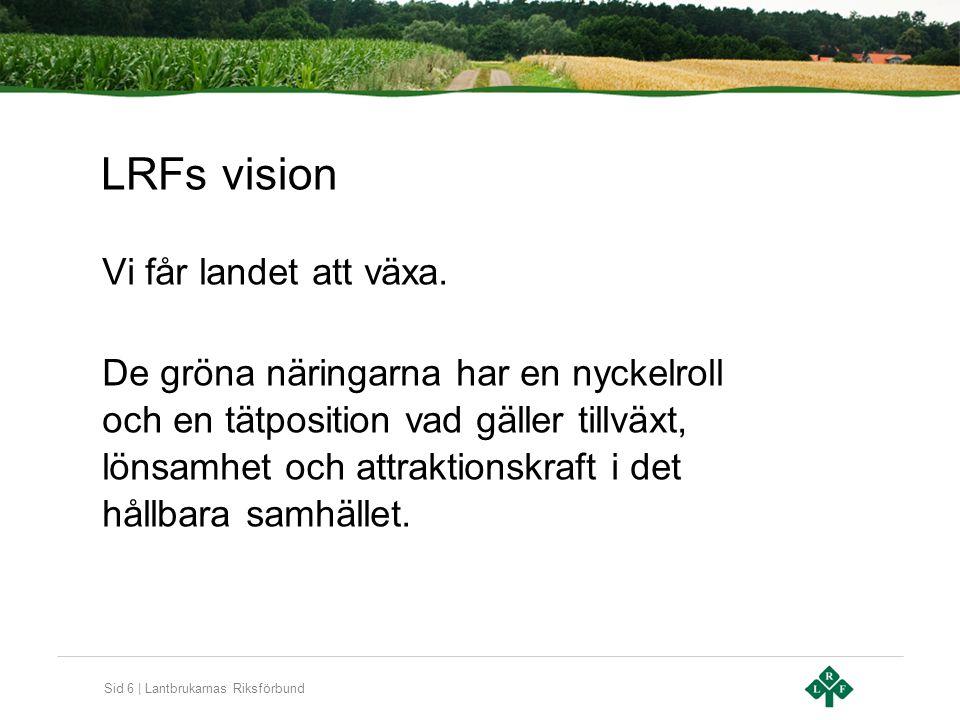 Sid 6 | Lantbrukarnas Riksförbund LRFs vision Vi får landet att växa.