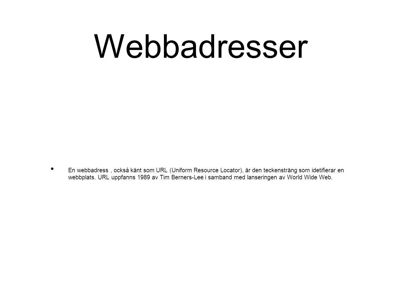 Webbadresser En webbadress, också känt som URL (Uniform Resource Locator), är den teckensträng som idetifierar en webbplats. URL uppfanns 1989 av Tim