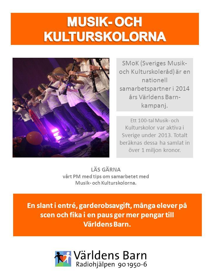 SMoK (Sveriges Musik- och Kulturskoleråd) är en nationell samarbetspartner i 2014 års Världens Barn- kampanj. Ett 100-tal Musik- och Kulturskolor var
