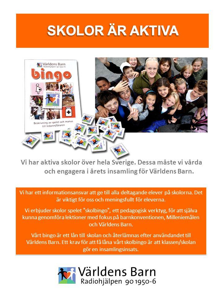Vi har aktiva skolor över hela Sverige. Dessa måste vi vårda och engagera i årets insamling för Världens Barn. Vi har ett informationsansvar att ge ti