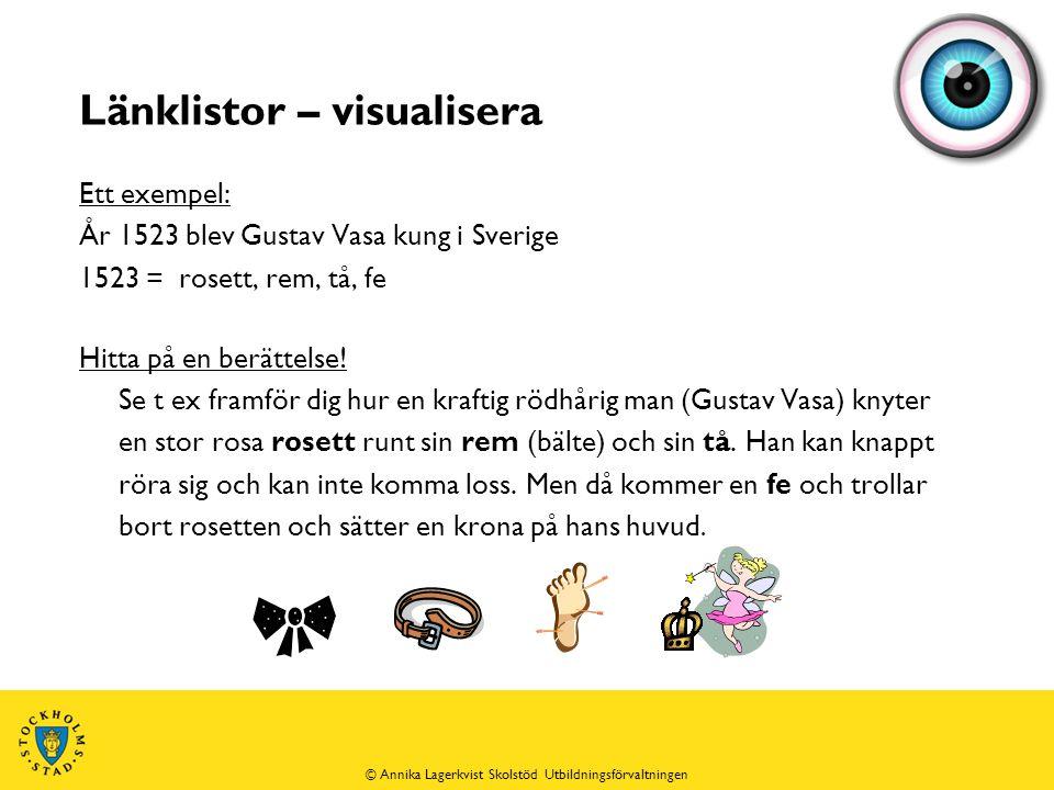 Länklistor – visualisera Ett exempel: År 1523 blev Gustav Vasa kung i Sverige 1523 = rosett, rem, tå, fe Hitta på en berättelse.
