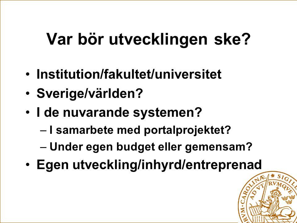Var bör utvecklingen ske.Institution/fakultet/universitet Sverige/världen.