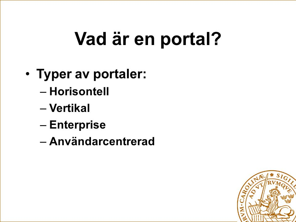 Vad är en portal? Typer av portaler: –Horisontell –Vertikal –Enterprise –Användarcentrerad