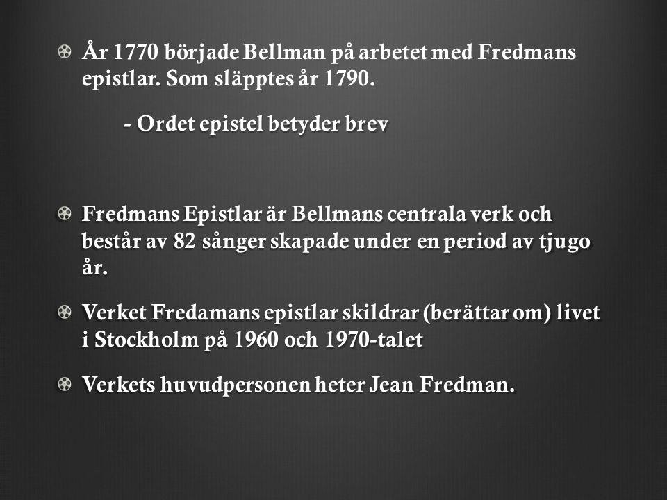 År 1770 började Bellman på arbetet med Fredmans epistlar.