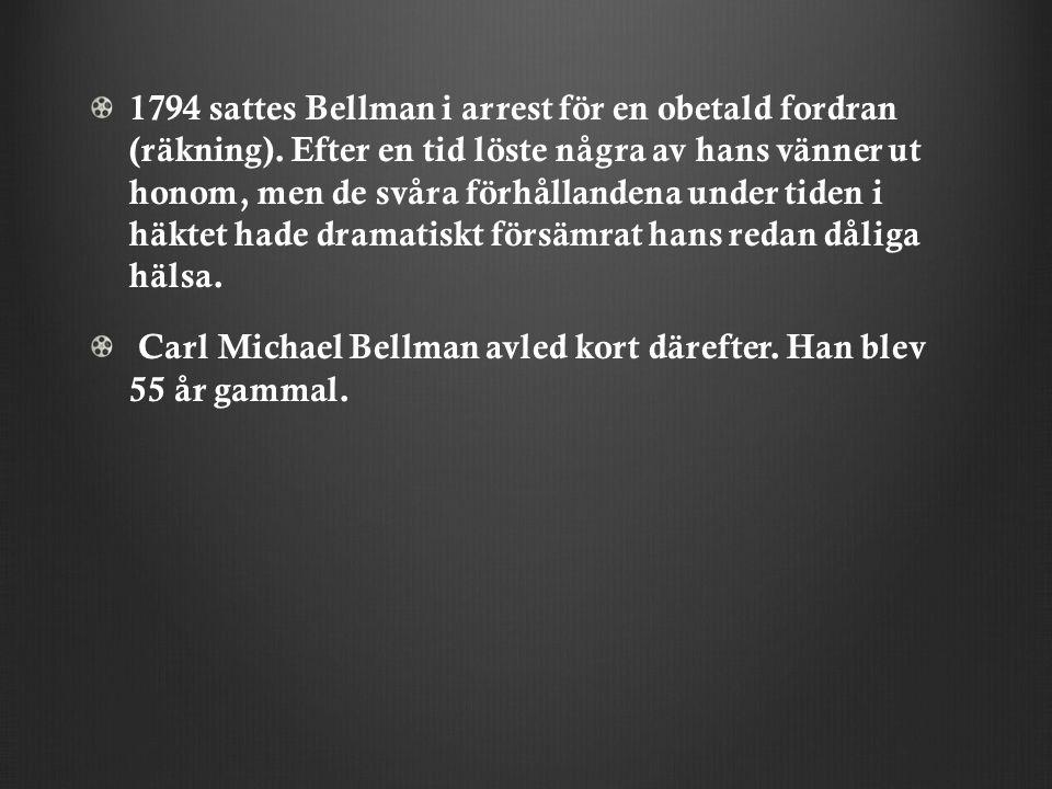 1794 sattes Bellman i arrest för en obetald fordran (räkning).