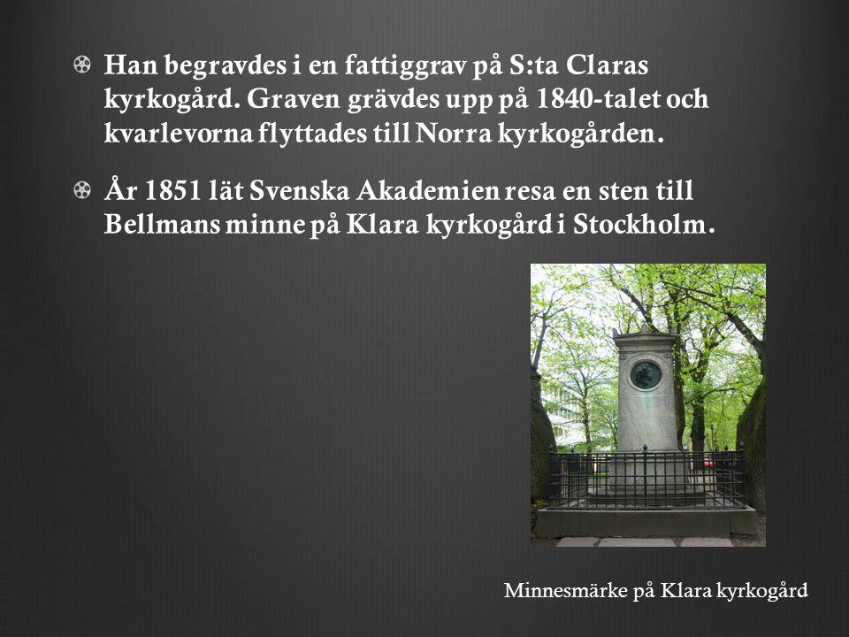 Han begravdes i en fattiggrav på S:ta Claras kyrkogård.