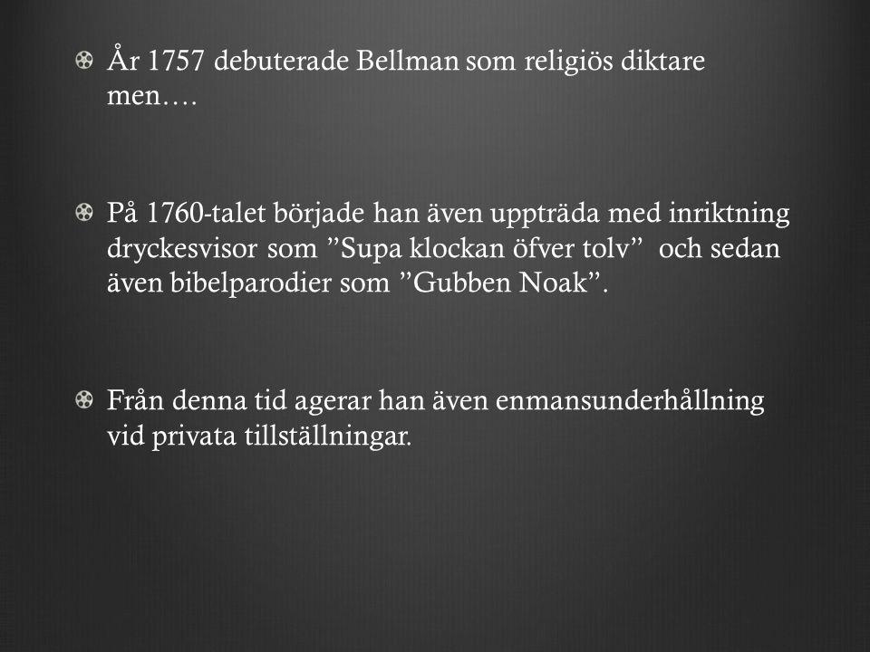 År 1757 debuterade Bellman som religiös diktare men….