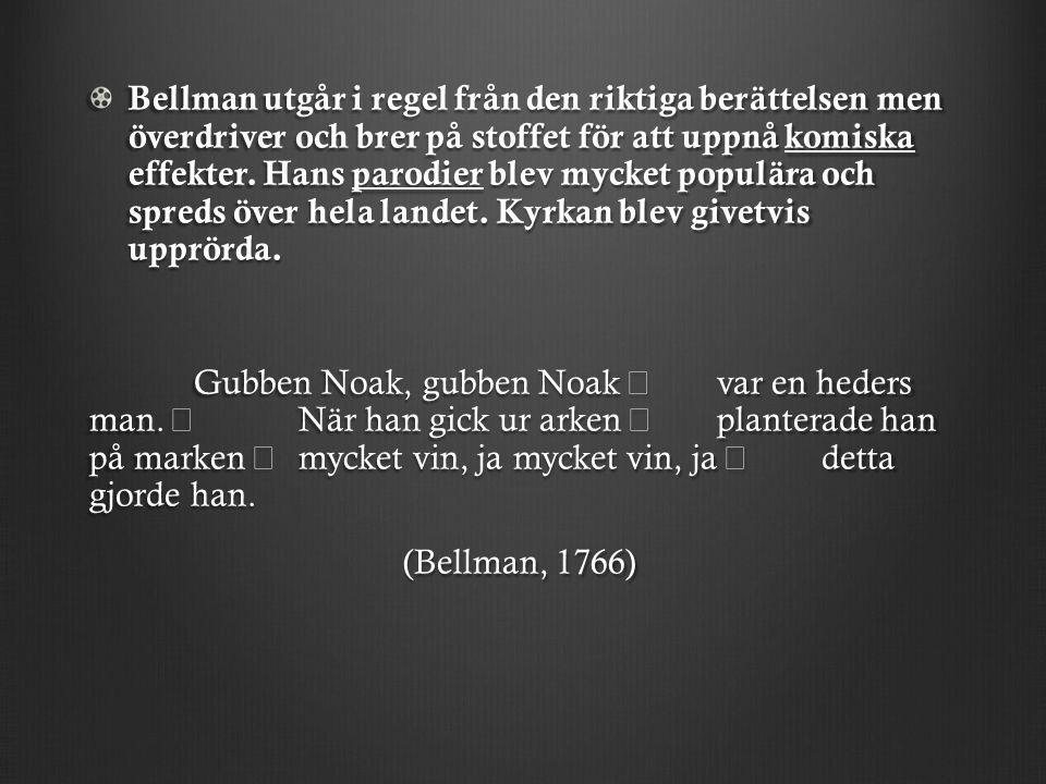 Bellman utgår i regel från den riktiga berättelsen men överdriver och brer på stoffet för att uppnå komiska effekter.