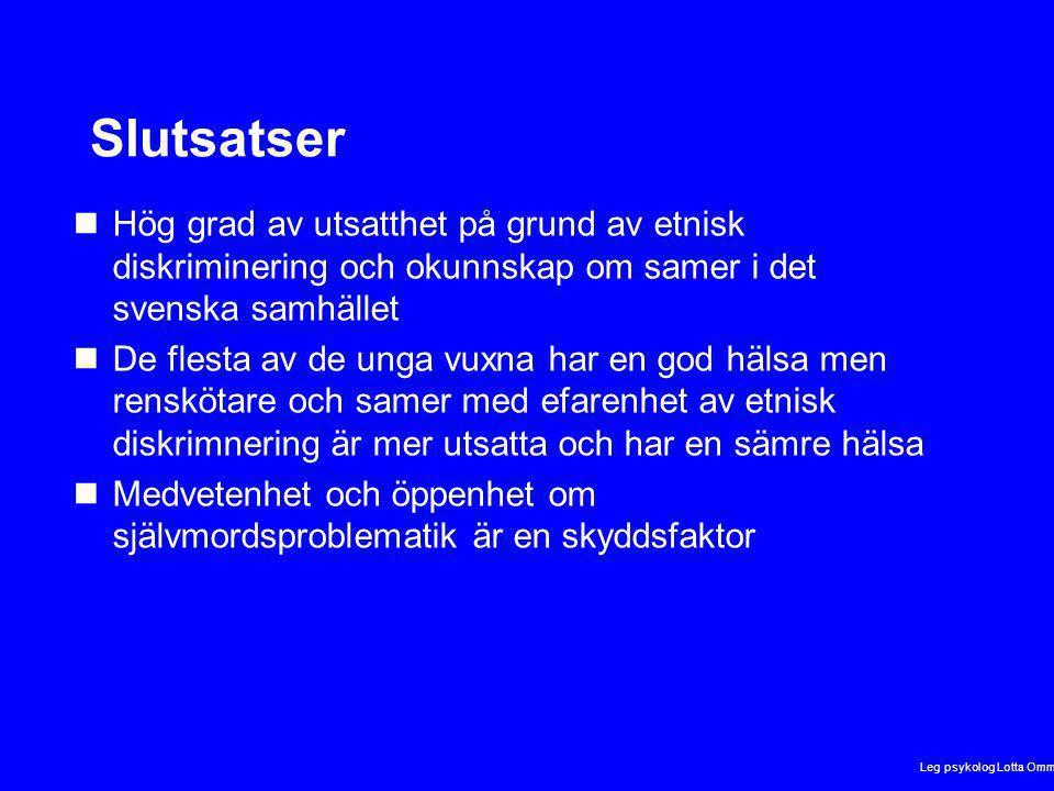 Slutsatser Hög grad av utsatthet på grund av etnisk diskriminering och okunnskap om samer i det svenska samhället De flesta av de unga vuxna har en god hälsa men renskötare och samer med efarenhet av etnisk diskrimnering är mer utsatta och har en sämre hälsa Medvetenhet och öppenhet om självmordsproblematik är en skyddsfaktor Leg psykolog Lotta Omma