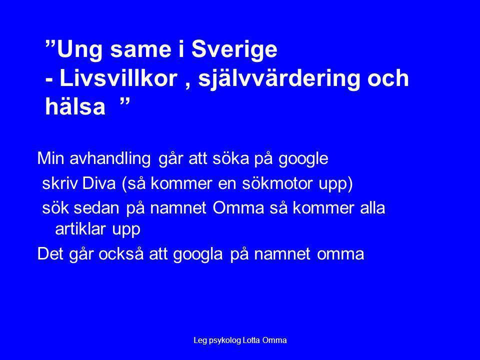 Ung same i Sverige - Livsvillkor, självvärdering och hälsa Min avhandling går att söka på google skriv Diva (så kommer en sökmotor upp) sök sedan på namnet Omma så kommer alla artiklar upp Det går också att googla på namnet omma Leg psykolog Lotta Omma
