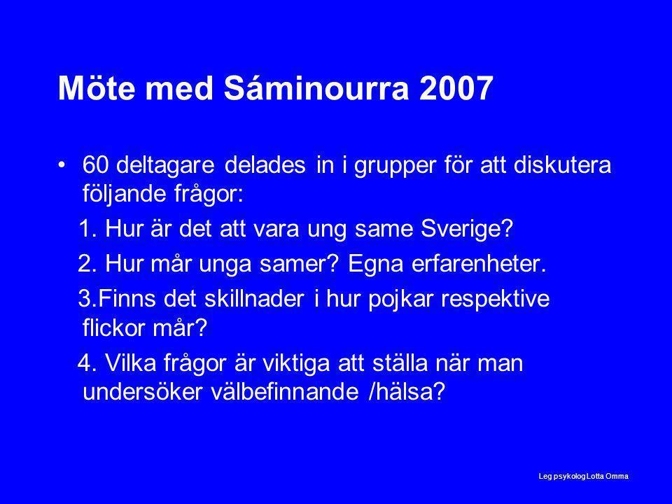 Leg psykolog Lotta Omma Möte med Sáminourra 2007 60 deltagare delades in i grupper för att diskutera följande frågor: 1.