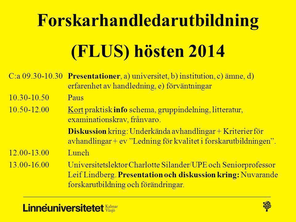 Forskarhandledarutbildning (FLUS) hösten 2014 C:a 09.30-10.30Presentationer, a) universitet, b) institution, c) ämne, d) erfarenhet av handledning, e)