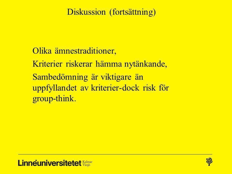Diskussion (fortsättning) Olika ämnestraditioner, Kriterier riskerar hämma nytänkande, Sambedömning är viktigare än uppfyllandet av kriterier-dock risk för group-think.