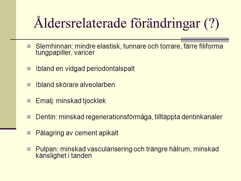 Åldersrelaterade förändringar (?) Slemhinnan: mindre elastisk, tunnare och torrare, färre filiforma tungpapiller, varicer Ibland en vidgad periodontal