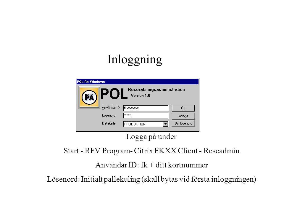 Inloggning Logga på under Start - RFV Program- Citrix FKXX Client - Reseadmin Användar ID: fk + ditt kortnummer Lösenord: Initialt pallekuling (skall bytas vid första inloggningen)
