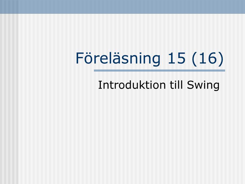 Föreläsning 15 (16) Introduktion till Swing