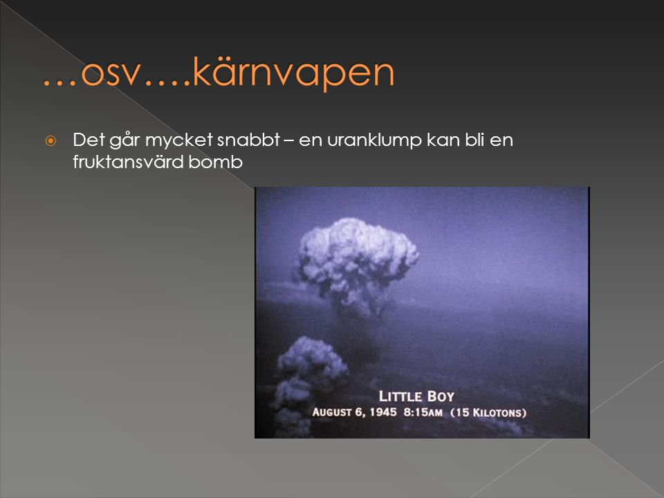 Det går mycket snabbt – en uranklump kan bli en fruktansvärd bomb