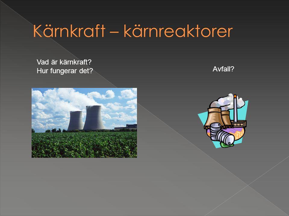 Vad är kärnkraft? Hur fungerar det? Avfall?