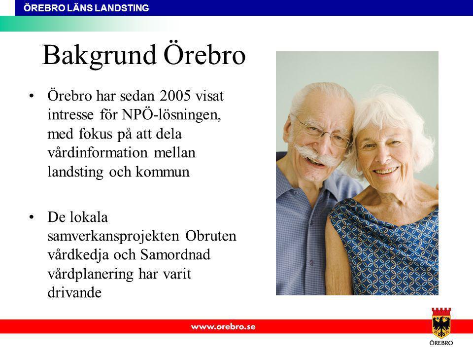 ÖREBRO LÄNS LANDSTING Bakgrund Örebro Örebro har sedan 2005 visat intresse för NPÖ-lösningen, med fokus på att dela vårdinformation mellan landsting o