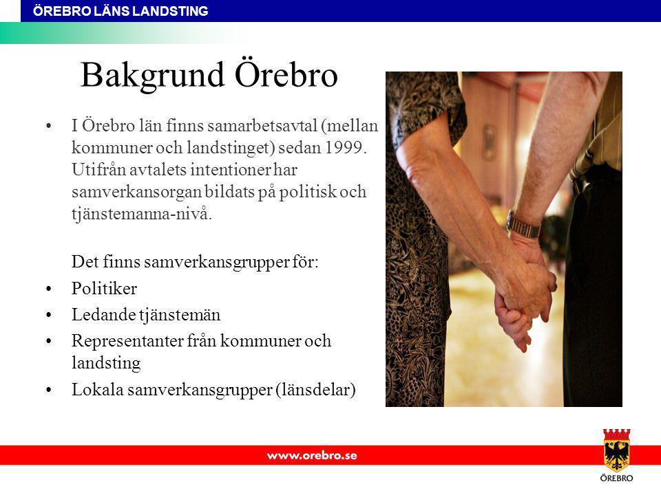 ÖREBRO LÄNS LANDSTING Bakgrund Örebro I Örebro län finns samarbetsavtal (mellan kommuner och landstinget) sedan 1999. Utifrån avtalets intentioner har